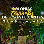 Colonias favoritas de los estudiantes en Guadalajara