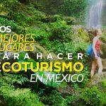 Los mejores lugares para hacer ecoturismo en México